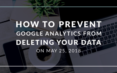 How to Prevent Google Analytics From Deleting Your Historical Website Data On May 25